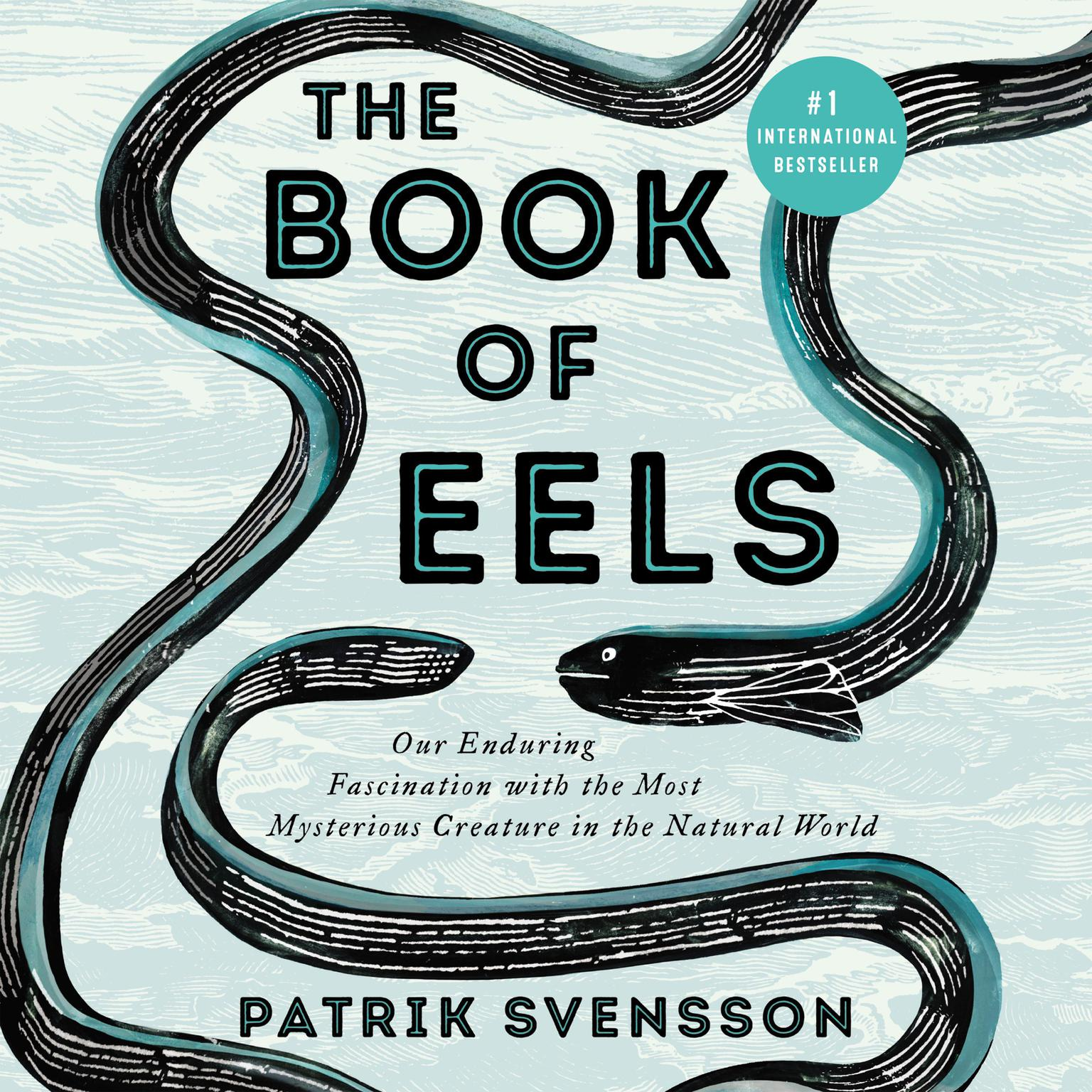 Printable The Book of Eels: Our Enduring Fascination with the Most Mysterious Creature in the Natural World Audiobook Cover Art
