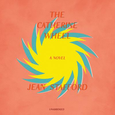 The Catherine Wheel: A Novel Audiobook, by Jean Stafford