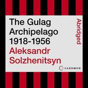 The Gulag Archipelago 1918-1956: An Experiment in Literary Investigation Audiobook, by Aleksandr I. Solzhenitsyn