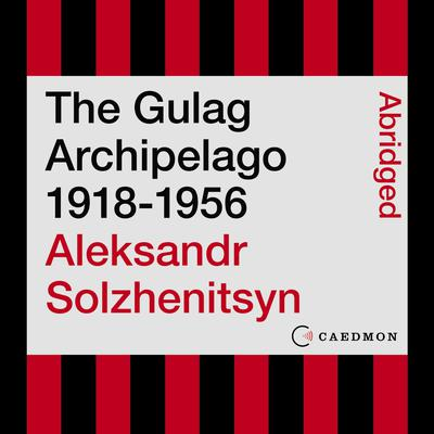 The Gulag Archipelago 1918-1956 (Abridged): An Experiment in Literary Investigation Audiobook, by Aleksandr I. Solzhenitsyn