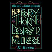 How Rory Thorne Destroyed the Multiverse Audiobook, by K. Eason