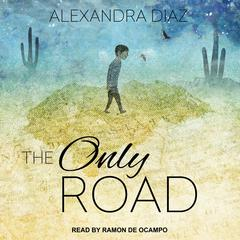 The Only Road Audiobook, by Alexandra Diaz
