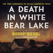 A Death in White Bear Lake: The True Chronicle of an All-American Town Audiobook, by Barry Siegel