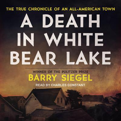 A Death in White Bear Lake: The True Chronicle of an All-American Town Audiobook, by