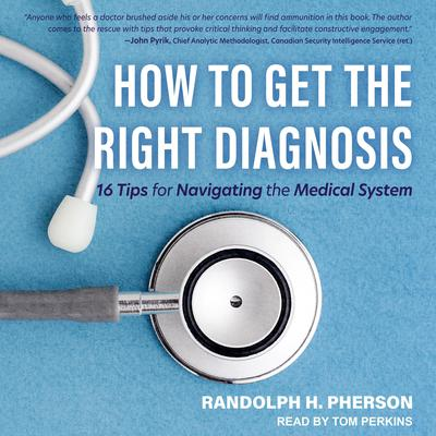 How to Get the Right Diagnosis: 16 Tips for Navigating the Medical System Audiobook, by Randy Pherson