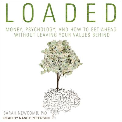 Loaded: Money, Psychology, and How to Get Ahead without Leaving Your Values Behind Audiobook, by Sarah Newcomb