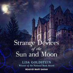 Strange Devices of the Sun and Moon Audiobook, by Elisha Goldstein, Lisa Goldstein