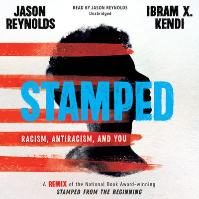 Stamped: Racism, Antiracism, and You: A Remix of the National Book Award-winning Stamped from the Beginning Audiobook, by