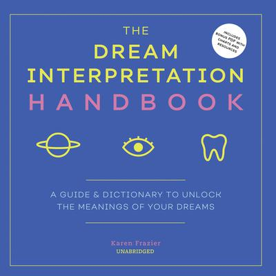 The Dream Interpretation Handbook : A Guide and Dictionary to Unlock the Meanings of Your Dreams Audiobook, by Karen Frazier