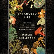 Entangled Life: How Fungi Make Our Worlds, Change Our Minds & Shape Our Futures Audiobook, by Merlin Sheldrake