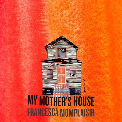 My Mothers House: A Novel Audiobook, by Francesca Momplaisir