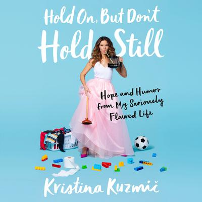 Hold On, But Dont Hold Still: Hope and Humor from My Seriously Flawed Life Audiobook, by