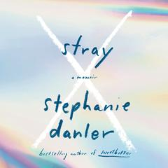 Stray: A Memoir Audiobook, by Stephanie Danler