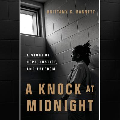 A Knock at Midnight: A Story of Hope, Justice, and Freedom Audiobook, by Brittany K. Barnett