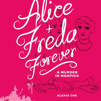 Alice + Freda Forever: A Murder in Memphis Audiobook, by Alexis Coe