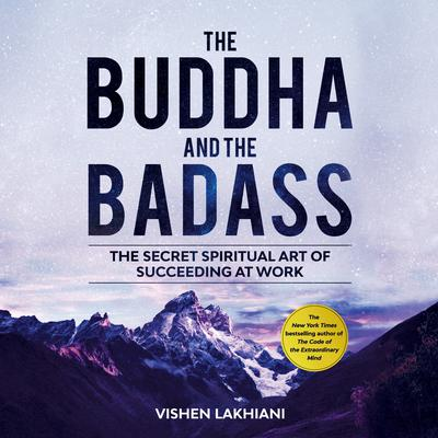 The Buddha and the Badass: The Secret Spiritual Art of Succeeding at Work Audiobook, by Vishen Lakhiani