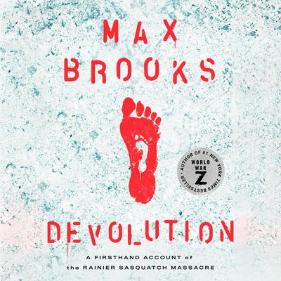 Devolution: A Firsthand Account of the Rainier Sasquatch Massacre Audiobook, by
