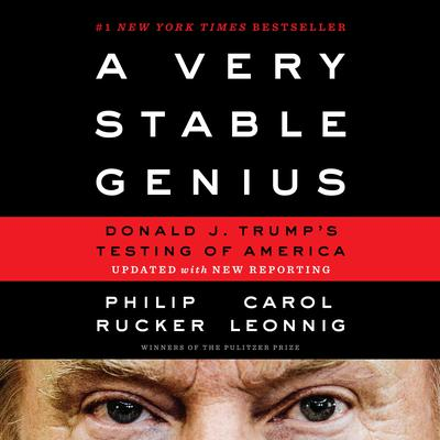 A Very Stable Genius: Donald J. Trump's Testing of America Audiobook, by Carol Leonnig