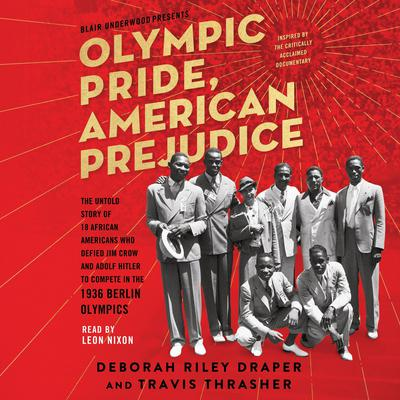 Olympic Pride, American Prejudice: The Untold Story of 18 African Americans Who Defied Jim Crow and Adolf Hitler to Compete in the 1936 Berlin Olympics Audiobook, by Deborah Riley Draper