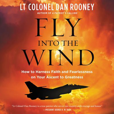 Fly Into the Wind: How to Harness Faith and Fearlessness on Your Ascent to Greatness Audiobook, by