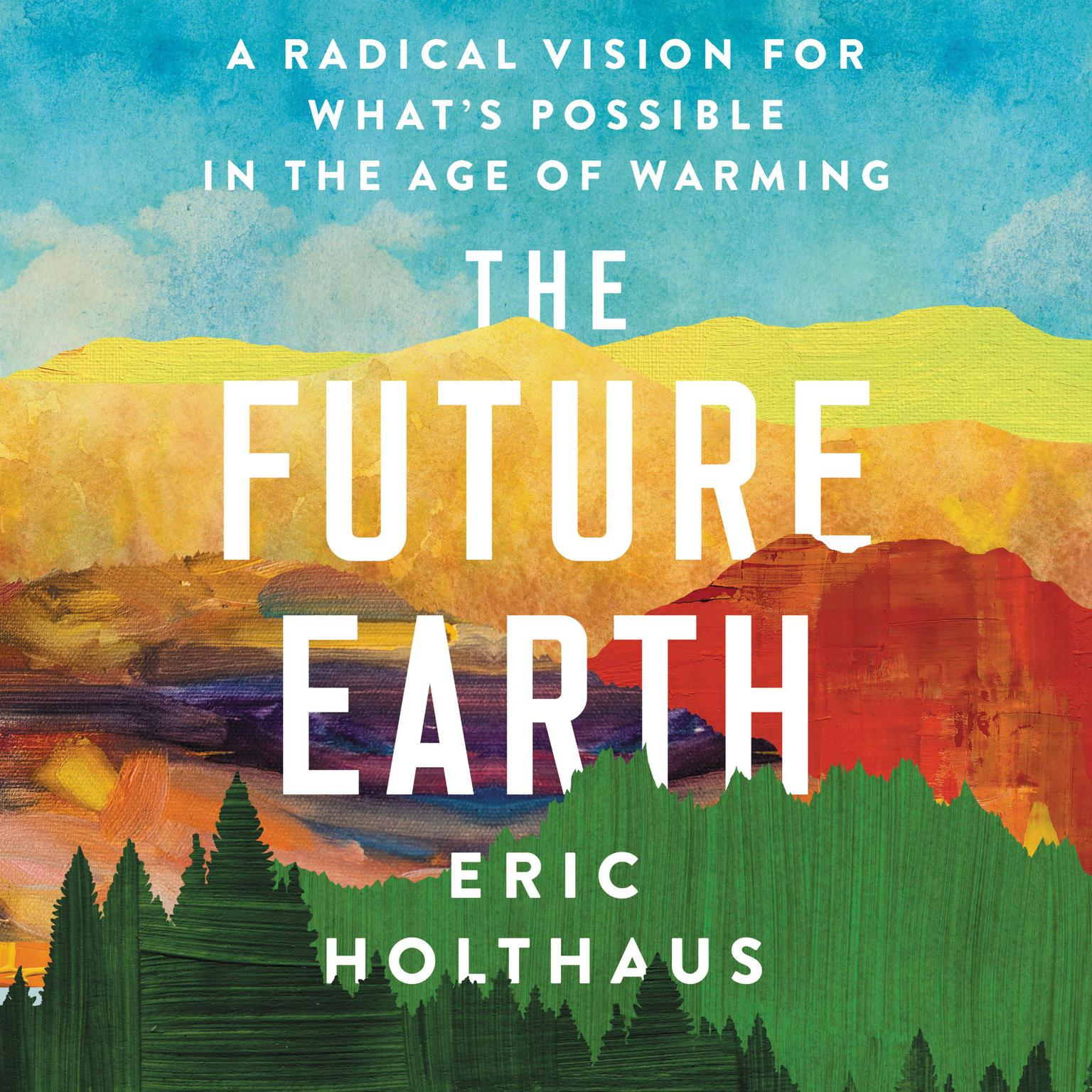 Printable The Future Earth: A Radical Vision for What's Possible in the Age of Warming Audiobook Cover Art
