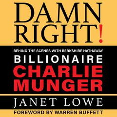 Damn Right: Behind the Scenes with Berkshire Hathaway Billionaire Charlie Munger (Revised) Audiobook, by Janet Lowe
