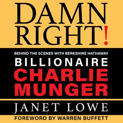 Damn Right: Behind the Scenes with Berkshire Hathaway Billionaire Charlie Munger (Revised) Audiobook, by