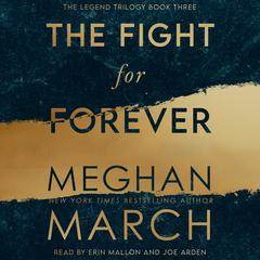 The Fight for Forever: The Legend Trilogy, Book 3 Audiobook, by Meghan March