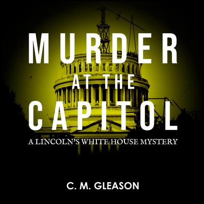 Murder at the Capitol Audiobook, by C. M. Gleason