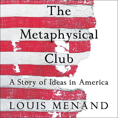 The Metaphysical Club: A Story of Ideas in America Audiobook, by