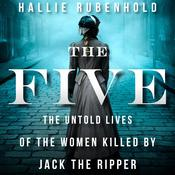 The Five: The Untold Lives of the Women Killed by Jack the Ripper Audiobook, by Hallie Rubenhold