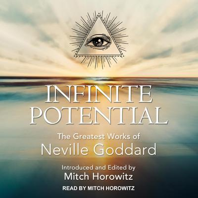 Infinite Potential: The Greatest Works of Neville Goddard Audiobook, by
