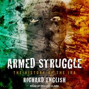 Armed Struggle: The History of the IRA Audiobook, by Richard English