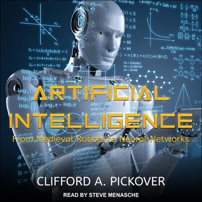 Artificial Intelligence: From Medieval Robots to Neural Networks Audiobook, by Clifford A. Pickover