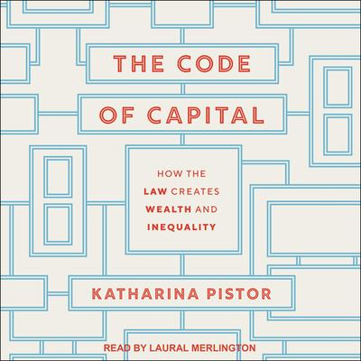The Code of Capital: How the Law Creates Wealth and Inequality Audiobook, by Katharina Pistor