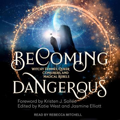 Becoming Dangerous: Witchy Femmes, Queer Conjurers, and Magical Rebels Audiobook, by Author Info Added Soon