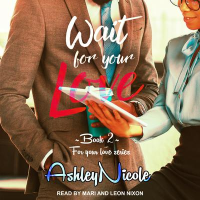 Wait For Your Love Audiobook, by AshleyNicole