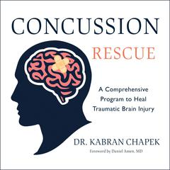 Concussion Rescue: A Comprehensive Program to Heal Traumatic Brain Injury Audiobook, by Kabran Chapek
