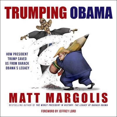 Trumping Obama: How President Trump Saved Us From Barack Obama's Legacy Audiobook, by