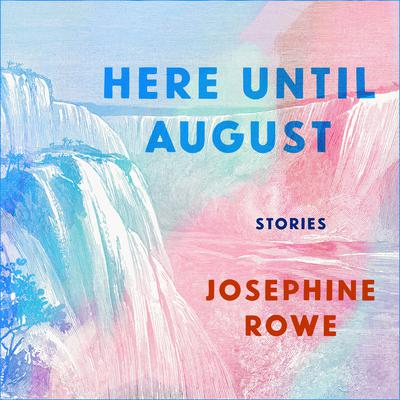 Here Until August: Stories Audiobook, by Josephine Rowe