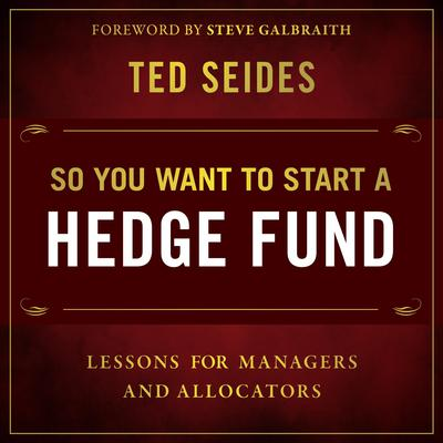 So You Want to Start a Hedge Fund: Lessons for Managers and Allocators Audiobook, by Ted Seides