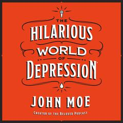 The Hilarious World of Depression Audiobook, by John Moe