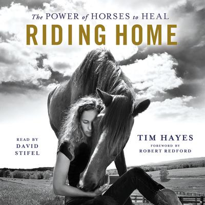 Riding Home: The Power of Horses to Heal Audiobook, by Tim Hayes