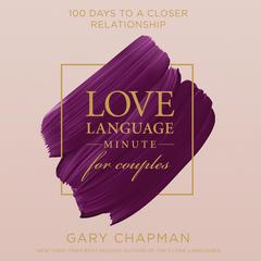Love Language Minute for Couples: 100 Days to a Closer Relationship Audiobook, by Gary Chapman