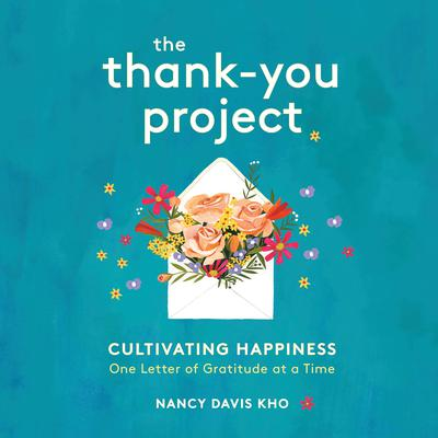 The Thank-You Project: Cultivating Happiness One Letter of Gratitude at a Time Audiobook, by Nancy Davis Kho