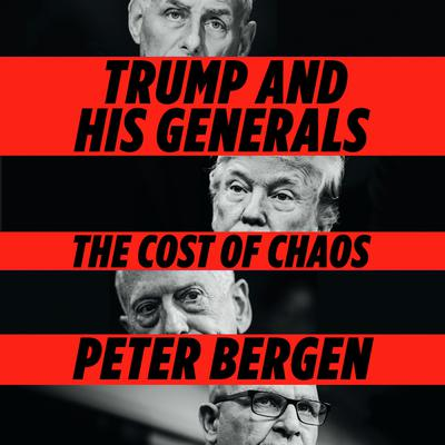 Trump and His Generals: The Cost of Chaos Audiobook, by Peter Bergen