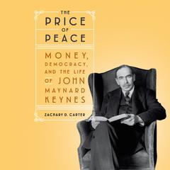 The Price of Peace: Money, Democracy, and the Life of John Maynard Keynes Audiobook, by Zachary D. Carter