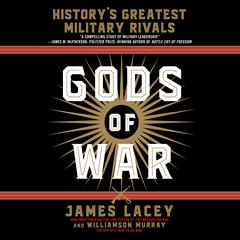 Gods of War: Historys Greatest Military Rivals Audiobook, by James Lacey, Williamson Murray