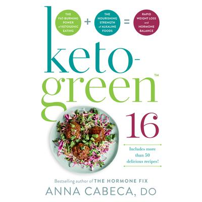 Keto-Green 16: The Fat-Burning Power of Ketogenic Eating + The Nourishing Strength of Alkaline Foods = Rapid Weight Loss and Hormone Balance Audiobook, by