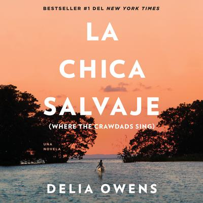 La chica salvaje: Spanish Edition of Where The Crawdads Sing Audiobook, by Delia Owens
